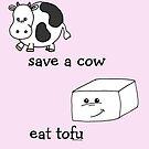 Save a Cow Eat Tofu by Samitha Hess Edwards