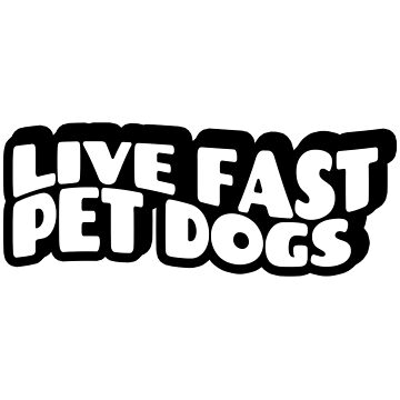 Live Fast Pet Dogs  by bleedesigns