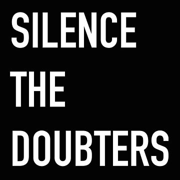 SILENCE THE DOUBTERS by jazzydevil