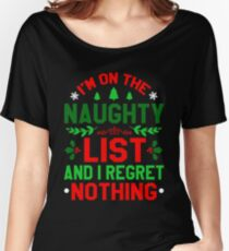 I'm On The Naughty List and I Regret Nothing Women's Relaxed Fit T-Shirt