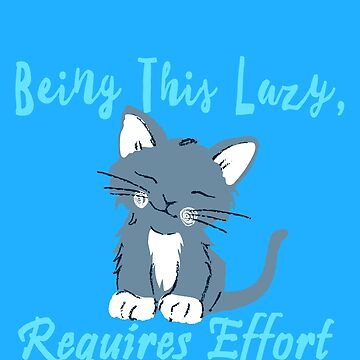 Being This lazy, Requires Effort Cat by KaylinArt