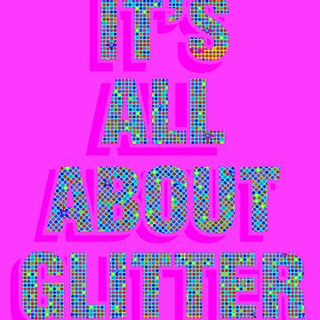 It's All About Glitter Colorful by KaylinArt