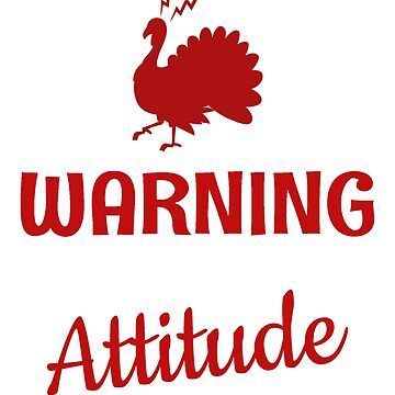 Warning Turkey With Attitude Funny Thanksgiving by AHazardDesigns