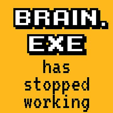 Brain Exe Stopped Working by BlueRockDesigns