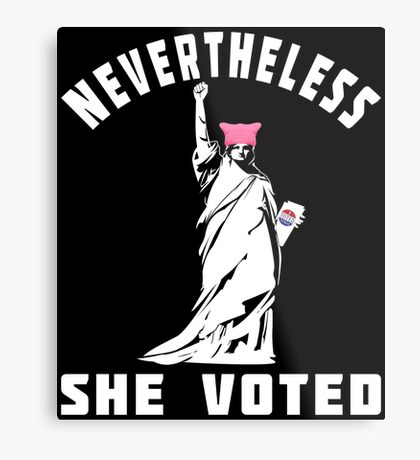 Nevertheless She Voted T-shirts Metal Print
