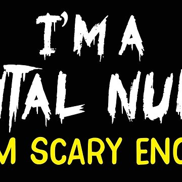I'm a DENTAL NURSE So I'm scary enough! by jazzydevil