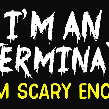 I'm an EXTERMINATOR So I'm SCARY enough by jazzydevil