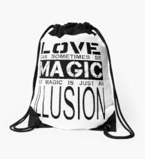 love can sometimes be magic, but magic is just an illusion Drawstring Bag
