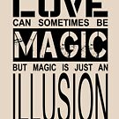 love can sometimes be magic, but magic is just an illusion by cglightNing