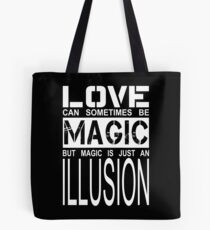 love can sometimes be magic, but magic is just an illusion Tote Bag