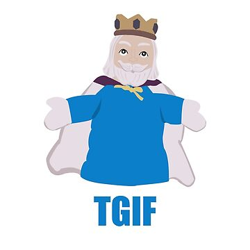 TGIKF - Thank God it's King Friday by bassdmk