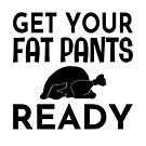 Get Your Fat Pants Ready by coolfuntees