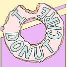 I Donut Care by tashatringale