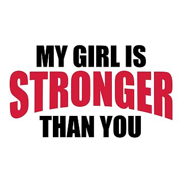My Girl Stronger You Gym Quote by quarantine81