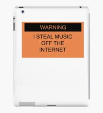 Warning- I Steal Music Off The Internet iPad Case/Skin