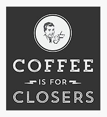 Coffee is for Closers Photographic Print