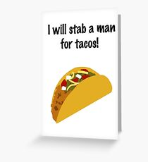I Will Stab a Man for Tacos Greeting Card
