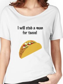 I Will Stab a Man for Tacos Women's Relaxed Fit T-Shirt