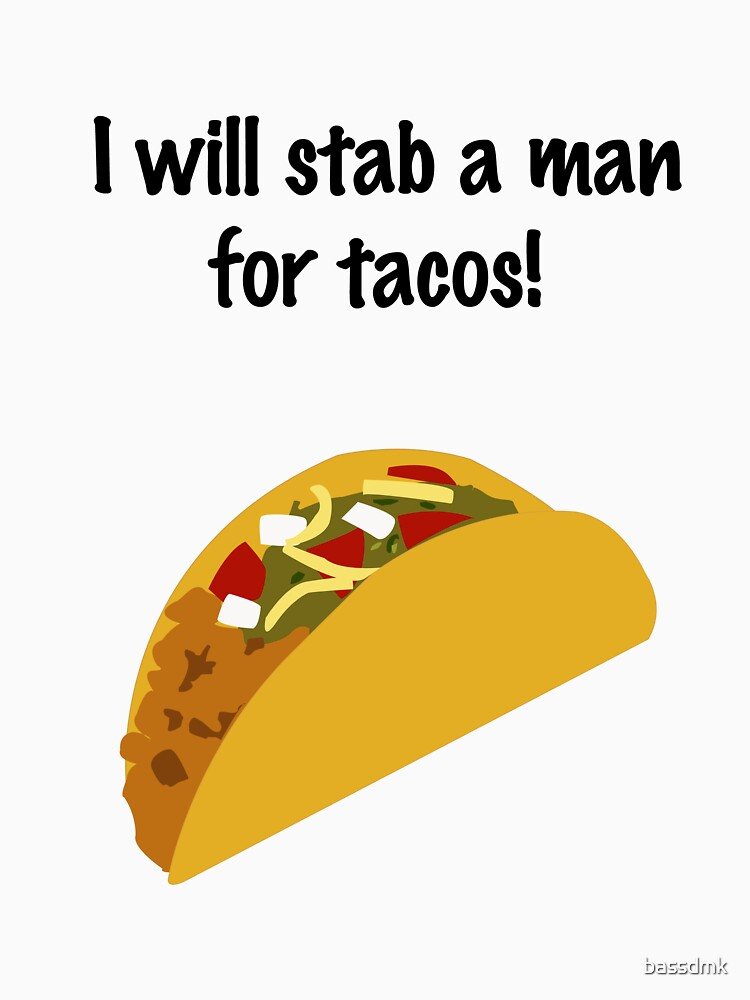 I Will Stab a Man for Tacos by bassdmk