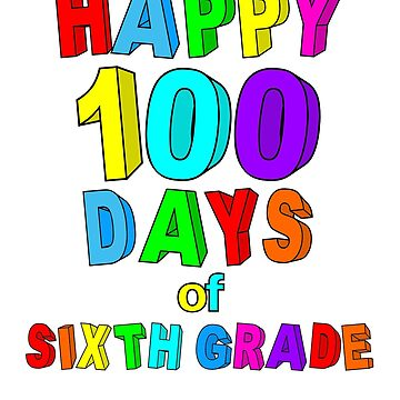 Happy 100 Days of School Sixth Grade  by wilsonellis