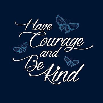 Have Courage and Be Kind 3 by artediamore