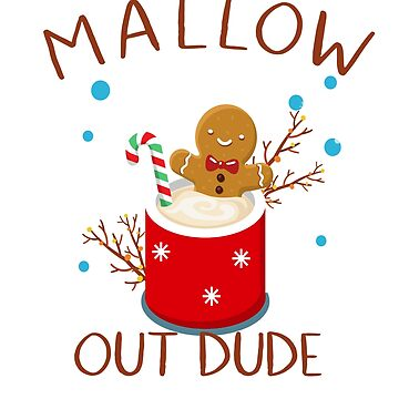 Mallow Out Dude Christmas Hot Chocolate Marshmallow by AHazardDesigns