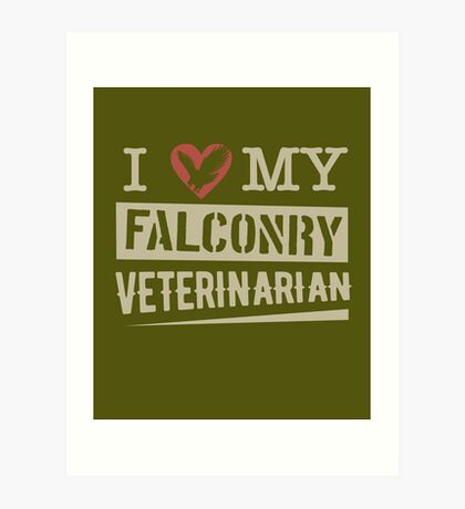 """I Love My Falconry Vet"" for Falconers and Falconry Supplies. Falconry Veterinarian Gifts and T-shirt. Art Print"