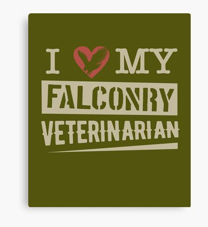 """I Love My Falconry Vet"" for Falconers and Falconry Supplies. Falconry Veterinarian Gifts and T-shirt. Canvas Print"