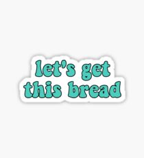 let's get this bread sticker Sticker