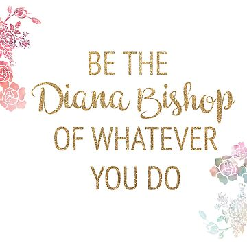 Be the Diana Bishop of Whatever You Do by timelessdreams