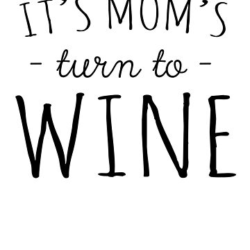 It's Mom's Turn To Wine by keepers