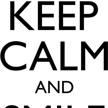 Keep Calm And Smile by Teepack