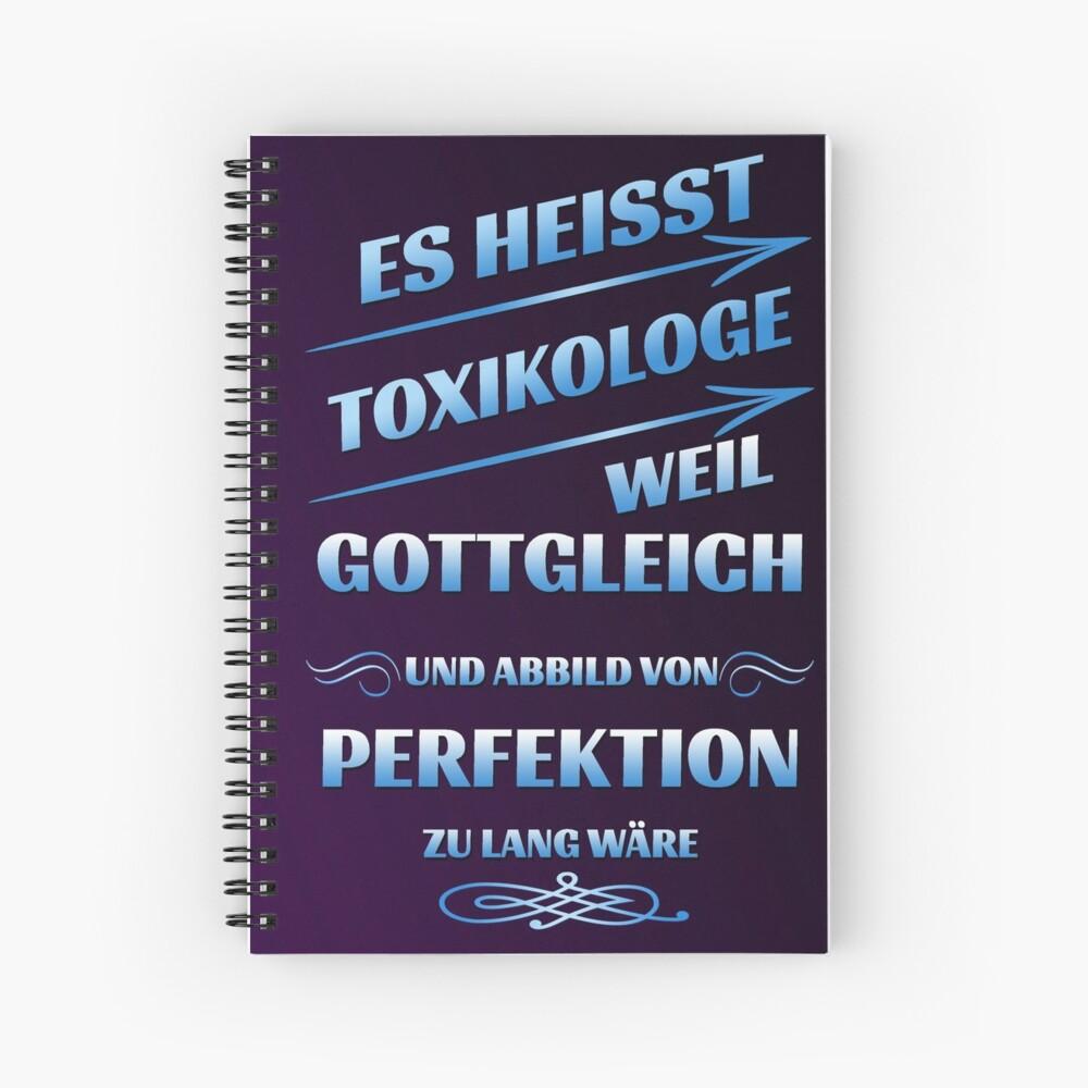 Es heisst Toxikologe weil gottgleich und Abbild von Perfektion zu lang wäre - Notizbuch | Journal | Tagebuch | Linierte Karierte oder Blanko Seite Spiral Notebook