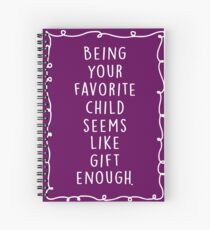 Being your favorite child seems like gift enough. Spiral Notebook
