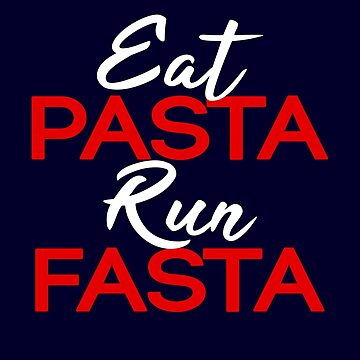 Eat Pasta Run Fasta by STdesigns