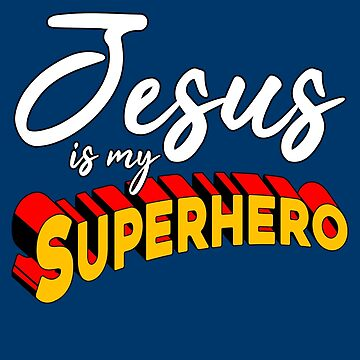 Jesus Is My Superhero by STdesigns