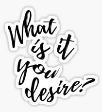 What is it you desire? Sticker