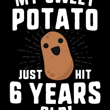 My Sweet Potato Just Hit 6 Years Old T-Shirt Birthday Mom by 14thFloor