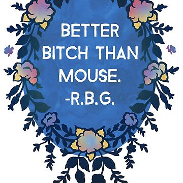 Better Bitch Than Mouse - Ruth Bader Ginsburg by fabfeminist