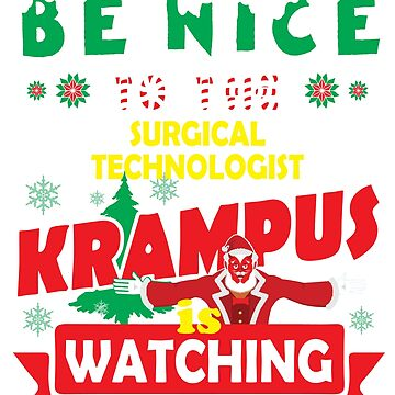 Be Nice To The Surgical Technologist Krampus Is Watching Funny Xmas Design by epicshirts