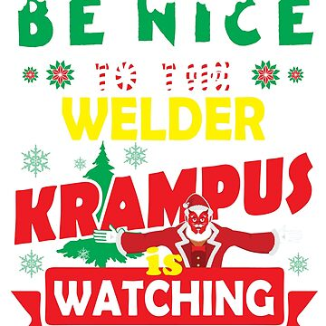 Be Nice To The Welder Krampus Is Watching Funny Xmas Design by epicshirts