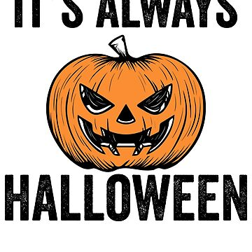 It's Always Halloween by TrendJunky