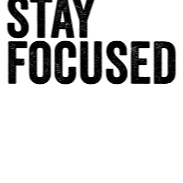 Stay Focused by TrendJunky