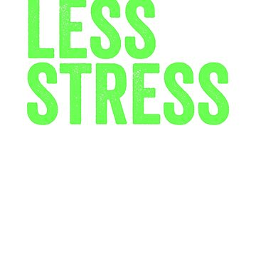 Less Stress by TrendJunky