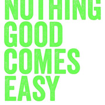 Nothing Good Comes Easy - Typography Design by TrendJunky