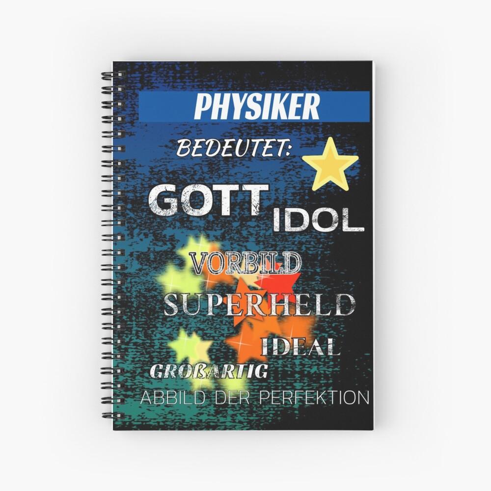 Physiker bedeutet: Gott Idol Vorbild Superheld Ideal Großartig Abbild der Perfektion Notizbuch | Journal | Tagebuch |  Spiral Notebook