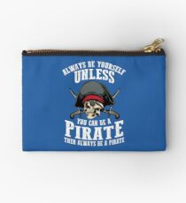Cute Always Be Yourself Unless You Can Be Pirate Art Gift Studio Pouch