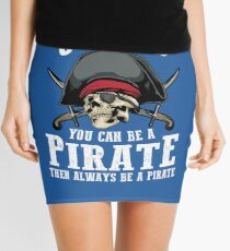 Cute Always Be Yourself Unless You Can Be Pirate Art Gift Mini Skirt