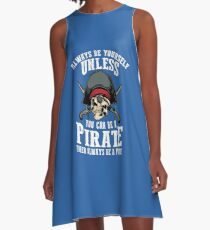 Cute Always Be Yourself Unless You Can Be Pirate Art Gift A-Line Dress