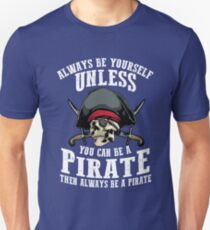 Cute Always Be Yourself Unless You Can Be Pirate Art Gift Unisex T-Shirt